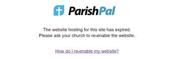 ParishPal: The website hosting for this site has expired. Please ask your church to re-enable the website.